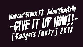 Wawan'Bronx Ft.Jidan'Chastelo - GIVE IT UP NOW!! [Bangers Funky] New 2K18