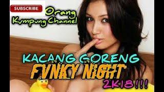 DJ KACANG GORENG [FUNKY NIGHT ] MANTAP 2018
