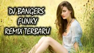NEW DJ BANGERS FUNKY REMIX 2117  JOGET TERUS BRO