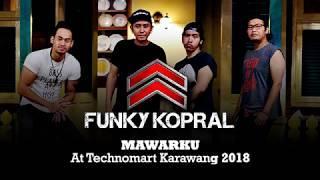 FUNKY KOPRAL - MAWARKU  (LIVE AT TECHNOMART KARAWANG 2018)