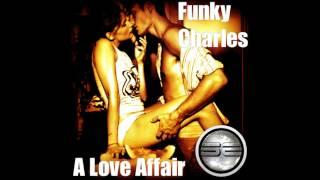 Funky Charles- A Love Affair (Original Mix) Preview