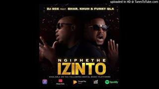DJ Sox - Ngiphethe Izinto (ft Bhar, Khuh & Funky Qla)