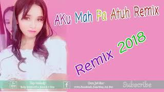 New Song Remix 2018 , Aku Mah Atuh Funky Remix 208 | Mrr Kab Kab + Top MelodY