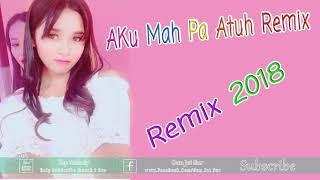 New Song Remix 2018 , Aku Mah Atuh Funky Remix 208 | Mrr Kab Kab + Top MelodY