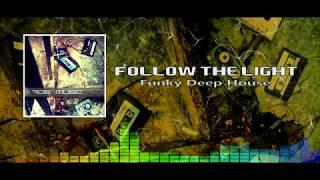 Follow the Light  - Chilled Funky Deep House - Classic Dance Track