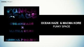 Ocean Haze, Macma Kore - Funky Space [Premiere]