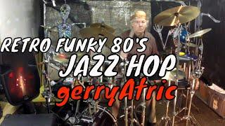 GERRY ATRIC PLAYS LIVE PERCUSSION TO RETRO 80'S FUNKY JAZZHOP MUSIC 'SUNDANCE REMIX'