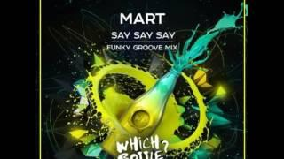 Mart - Say Say Say (Funky Groove Mix) [Which Bottle?]