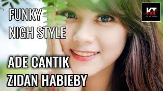 ADE CANTIK - ZIDAN HABIEBY | FUNKY NIGHT STYLE REMIX 2019