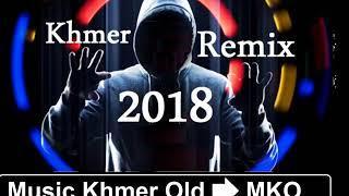 Khmer Funky Remix 2018, Dj Soda NonStop,remix remix 2018, music khmer old mko, #musickhmeroldmko,