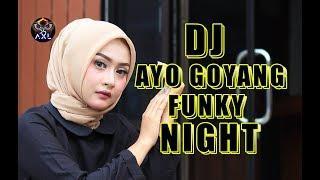 DJ AYO GOYANG FUNKY NIGHT || BIKIN GELENG - GELENG DJNYA