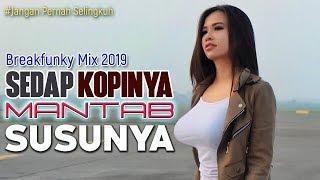 ENAK POLL ! DJ SEDAP KOPINYA MANTAB SUSUNYA _ BREAK FUNKY | MANTAB JIWA