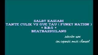 Saldy Kasiadi - Tante Culik Vs Gue Tau ( Funky Nation ) = B.B.G = BEATBASSGILANO
