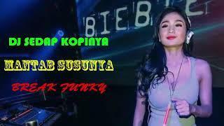 DJ SEDAP KOPINYA MANTAB SUSUNYA - BREAK FUNKY
