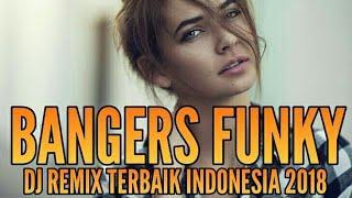 DJ REMIX BANGERS FUNKY TERBAIK INDONESIA 2018 [ MANTAP JIWA ]