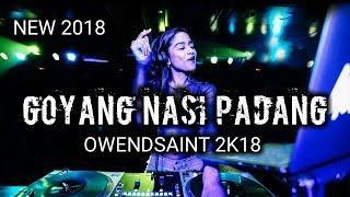 GOYANG NASI PADANG |  FUNKY MIX OWENDSAINT | 2018 NEW  PARTY