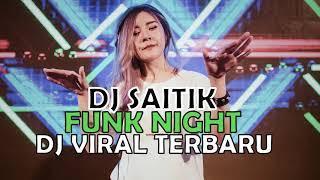 DJ SAITIK FUNKY NIGHT PALING ENAK BUAT GOYANG SAMPE PAGI! DJ VIRAL TERBARU 2019