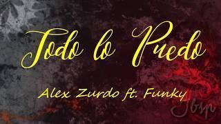 Todo lo puedo - Alex Zurdo ft. Funky // #Letra & #Lyrics