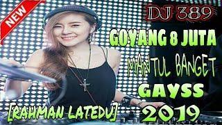 DJ GOYANG 8 JUTA MANTUL BANGET GAYSS [RAHMAN LATEDU] FUNKY STYLE BBG NEW 2K19 NWRMX
