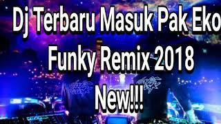 DJ MASUK PAK EKO FUNKY REMIX'S [2018]