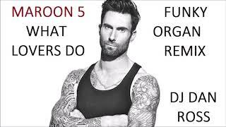 MAROON 5   WHAT LOVERS DO   THE FUNKY ORGAN REMIX BY DJ DAN ROSS