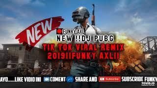 NEW!!DJ PUBG TIK TOK VIRAL 2019 ||FUNKY AXL ||
