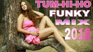Dj Remix Tum-Hi-Ho, Funky Mix 2018