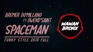 BREMER DO'MILLANO FT. OWEND'SAINT - SPACEEMAN [ FUNKY STYLE ] 2K18 FULL!!