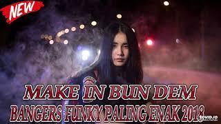 DJ MAKE IN BUN DEM BANGERS FUNKY PALING ENAK 2018