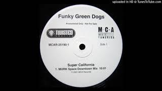 Funky Green Dogs - Super California (MURK Space Downtown Mix)