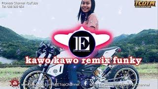 kawo kawo remix 2019, New Remix Funky, By MrZz Thea Ft Mrr Chav Chav And Mrr Dii [TCD]