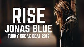 FUNKY BREAK BEAT | RISE | JONAS BLUE | ORIGINAL REMIX 2019