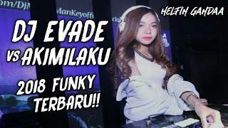 DJ EVADE VS AKIMILAKU 2018 FUNKY TERBARU!!