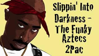Slippin' Into Darkness - The Funky Aztecs & 2Pac