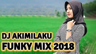 DJ AKIMILAKU FUNKY MIX 2018