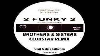 2 Funky 2 - Brothers & Sisters (Clubstar Remix) (2001)