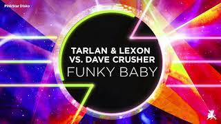 Tarlan & Lexon vs  Dave Crusher - Funky Baby (Original Club Mix)